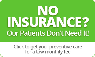 No Insurance? Our Patients Don't Need It! Learn how our Goldfinch Dental Wellness Program can work for you.